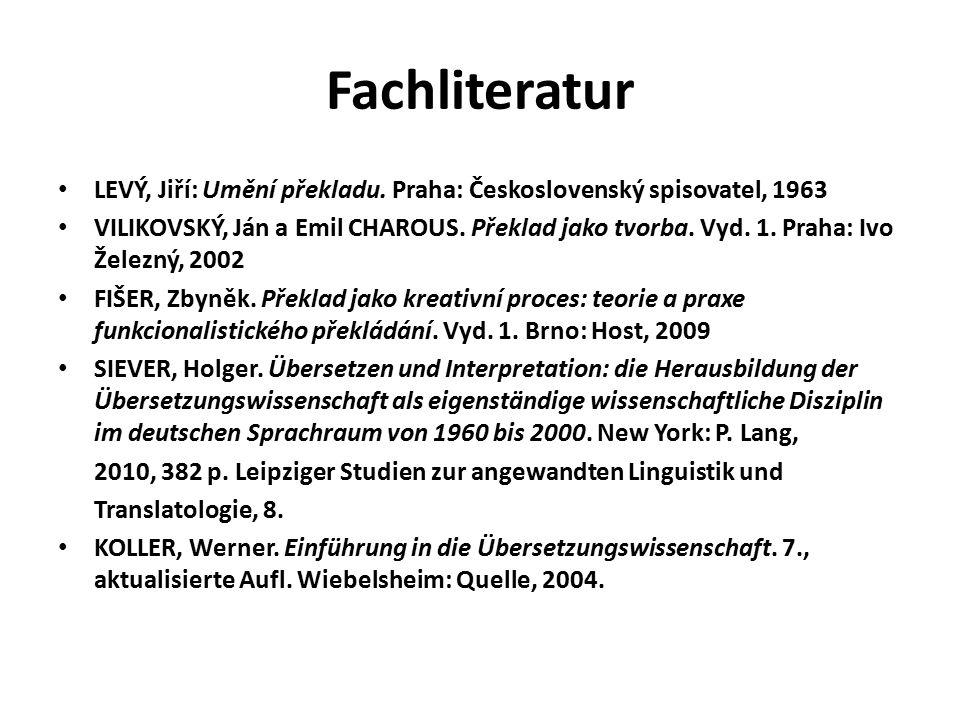 Fachliteratur LEVÝ, Jiří: Umění překladu. Praha: Československý spisovatel, 1963 VILIKOVSKÝ, Ján a Emil CHAROUS. Překlad jako tvorba. Vyd. 1. Praha: I