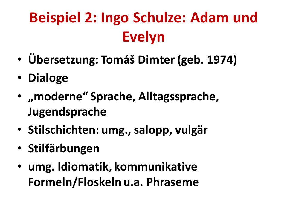 """Beispiel 2: Ingo Schulze: Adam und Evelyn Übersetzung: Tomáš Dimter (geb. 1974) Dialoge """"moderne"""" Sprache, Alltagssprache, Jugendsprache Stilschichten"""