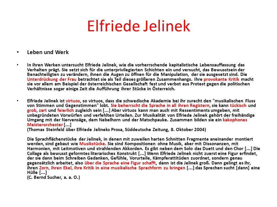 Elfriede Jelinek Leben und Werk In ihren Werken untersucht Elfriede Jelinek, wie die vorherrschende kapitalistische Lebensauffassung das Verhalten prägt.