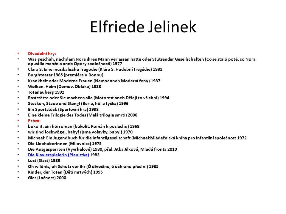 Elfriede Jelinek Divadelní hry: Was geschah, nachdem Nora ihren Mann verlassen hatte oder Stützender Gesellschaften (Co se stalo poté, co Nora opustila manžela aneb Opory společností) 1977 Clara S.