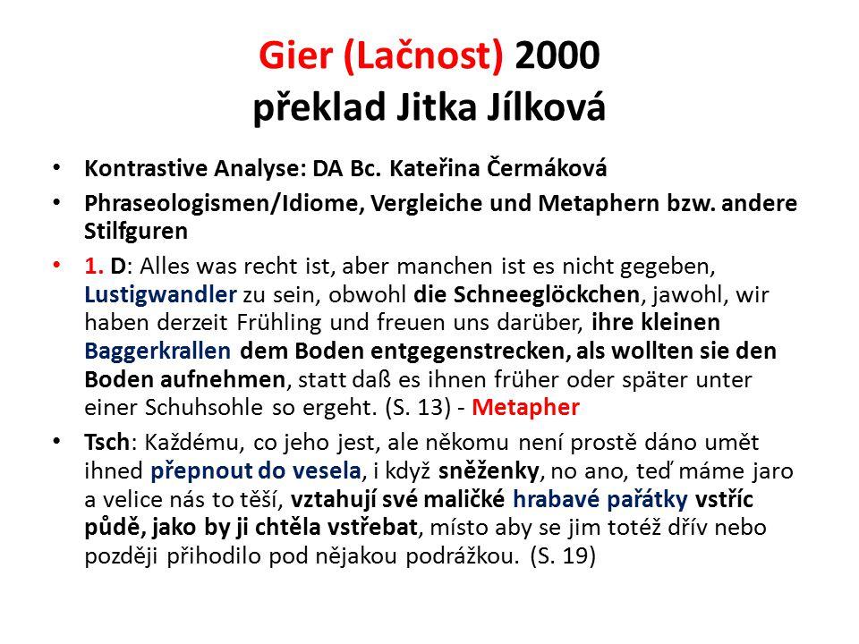 Gier (Lačnost) 2000 překlad Jitka Jílková Kontrastive Analyse: DA Bc. Kateřina Čermáková Phraseologismen/Idiome, Vergleiche und Metaphern bzw. andere