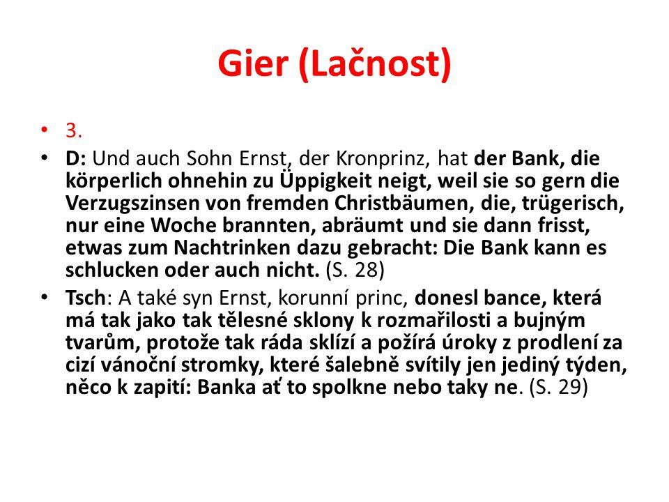Gier (Lačnost) 3. D: Und auch Sohn Ernst, der Kronprinz, hat der Bank, die körperlich ohnehin zu Üppigkeit neigt, weil sie so gern die Verzugszinsen v
