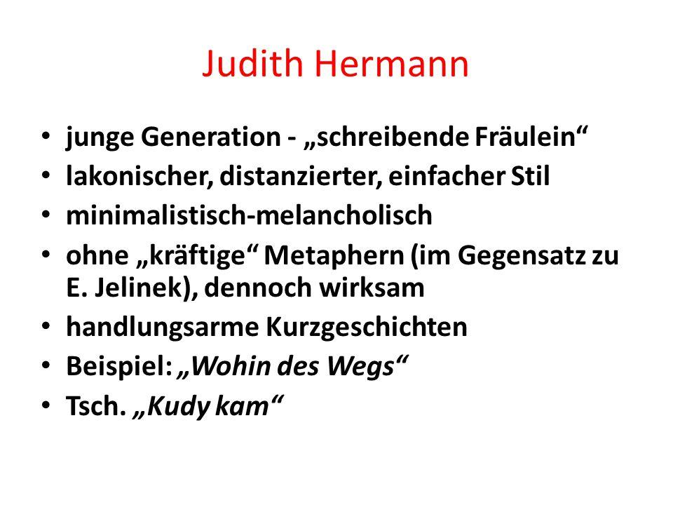 """Judith Hermann junge Generation - """"schreibende Fräulein lakonischer, distanzierter, einfacher Stil minimalistisch-melancholisch ohne """"kräftige Metaphern (im Gegensatz zu E."""