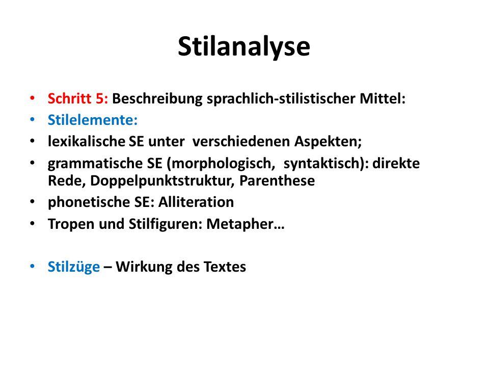 Stilanalyse Schritt 5: Beschreibung sprachlich-stilistischer Mittel: Stilelemente: lexikalische SE unter verschiedenen Aspekten; grammatische SE (morp