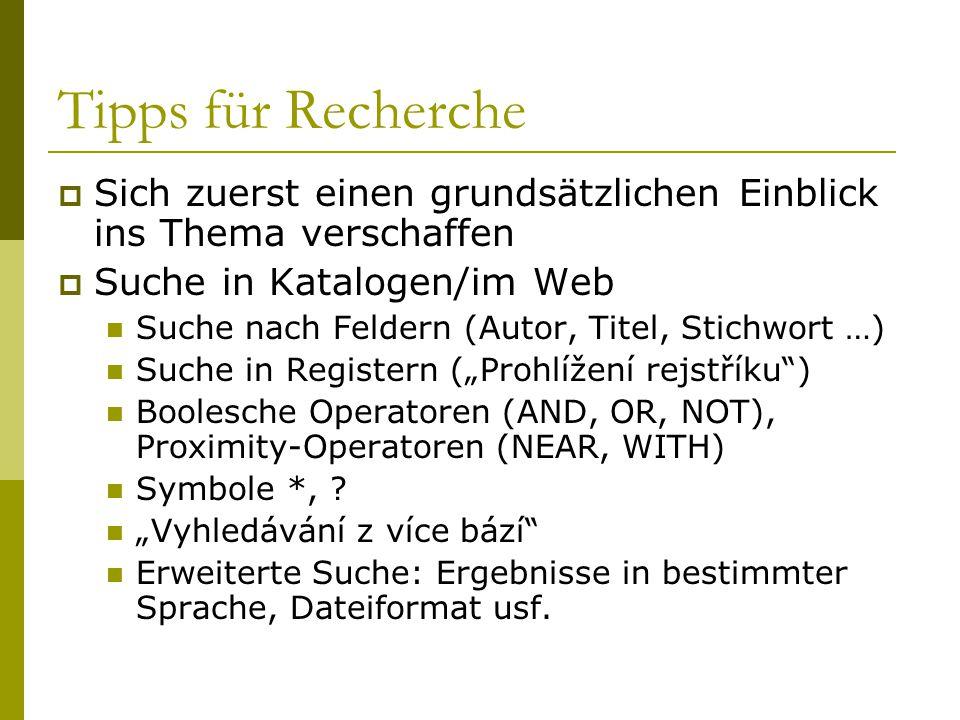 Tipps für Recherche  Sich zuerst einen grundsätzlichen Einblick ins Thema verschaffen  Suche in Katalogen/im Web Suche nach Feldern (Autor, Titel, S