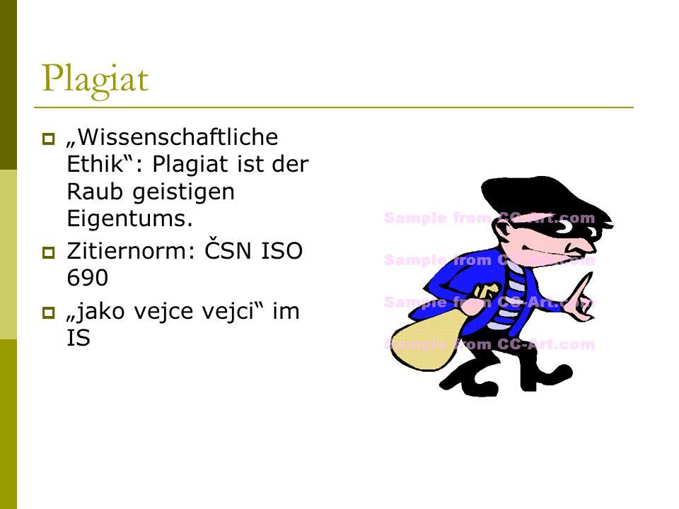 """Plagiat  """"Wissenschaftliche Ethik"""": Plagiat ist der Raub geistigen Eigentums.  Zitiernorm: ČSN ISO 690  """"jako vejce vejci"""" im IS"""