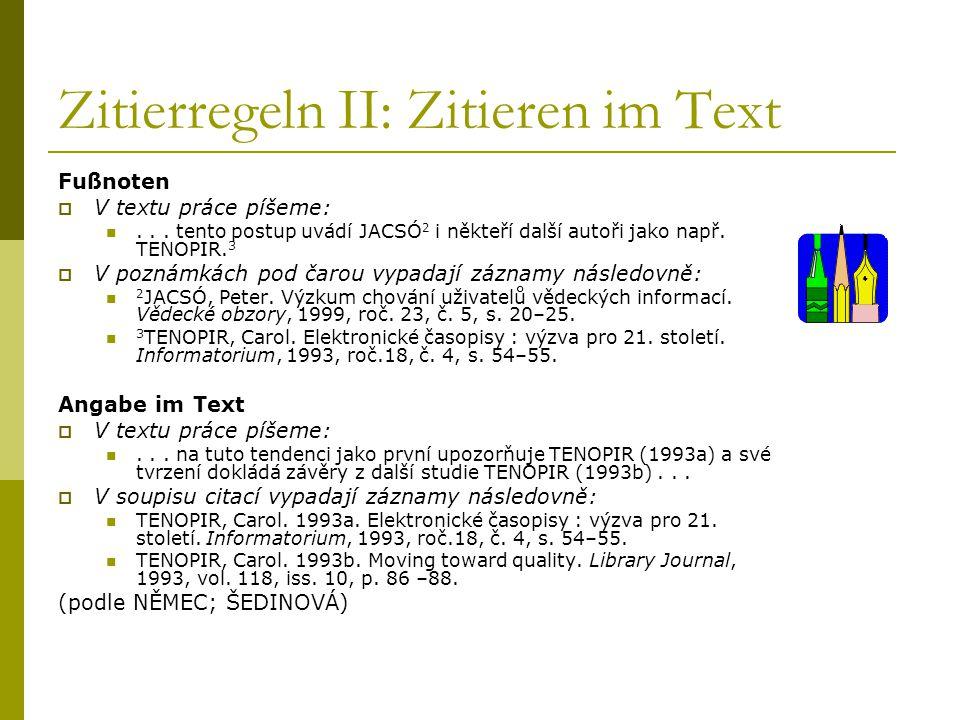 Zitierregeln II: Zitieren im Text Fußnoten  V textu práce píšeme:... tento postup uvádí JACSÓ 2 i někteří další autoři jako např. TENOPIR. 3  V pozn