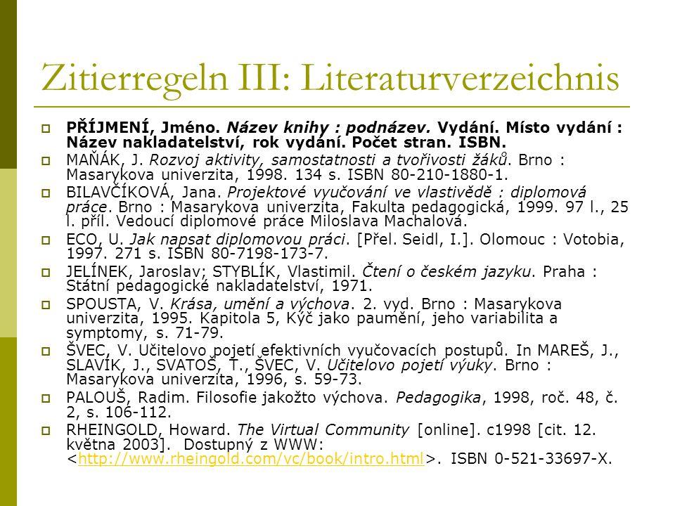 Zitierregeln III: Literaturverzeichnis  PŘÍJMENÍ, Jméno. Název knihy : podnázev. Vydání. Místo vydání : Název nakladatelství, rok vydání. Počet stran