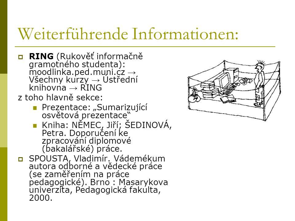 Weiterführende Informationen:  RING (Rukověť informačně gramotného studenta): moodlinka.ped.muni.cz → Všechny kurzy → Ústřední knihovna → RING z toho