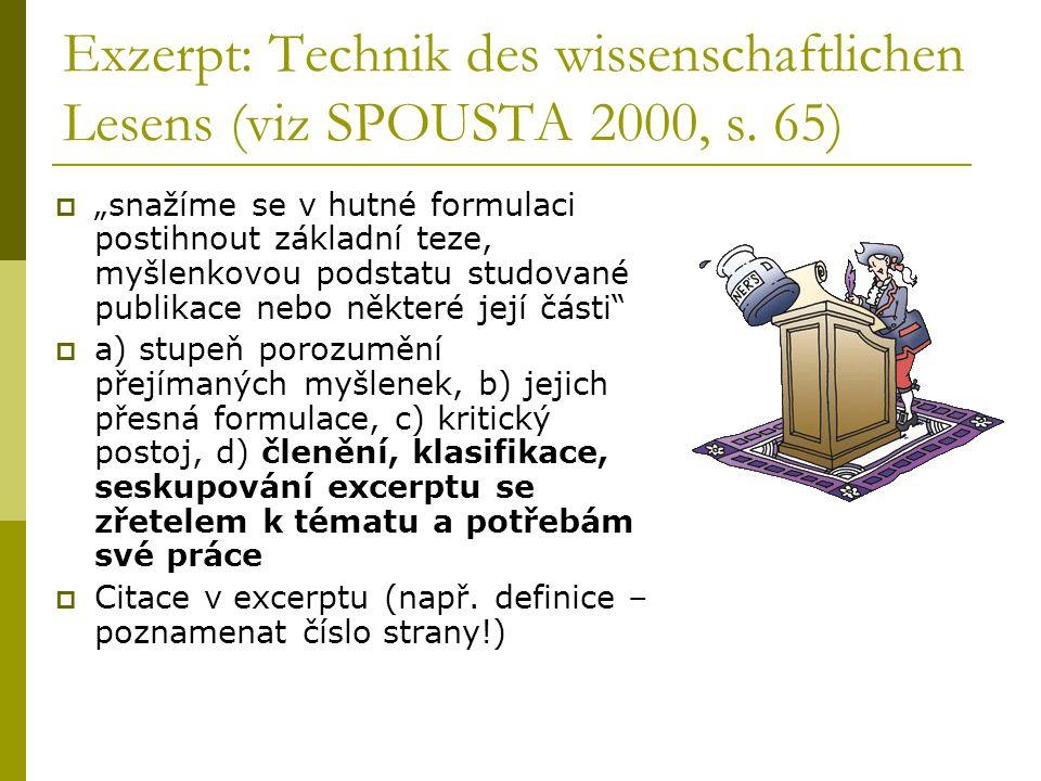 """Exzerpt: Technik des wissenschaftlichen Lesens (viz SPOUSTA 2000, s. 65)  """"snažíme se v hutné formulaci postihnout základní teze, myšlenkovou podstat"""