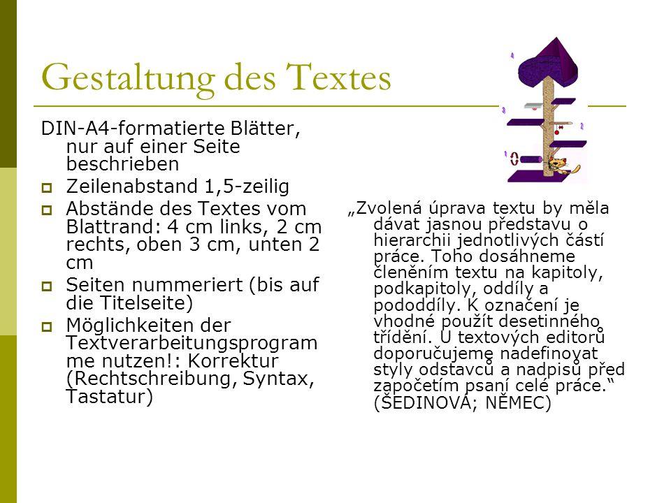 Gestaltung des Textes DIN-A4-formatierte Blätter, nur auf einer Seite beschrieben  Zeilenabstand 1,5-zeilig  Abstände des Textes vom Blattrand: 4 cm