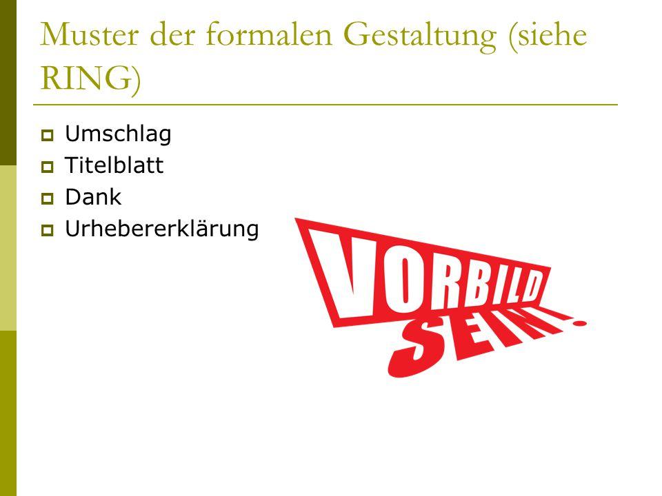 Muster der formalen Gestaltung (siehe RING)  Umschlag  Titelblatt  Dank  Urhebererklärung