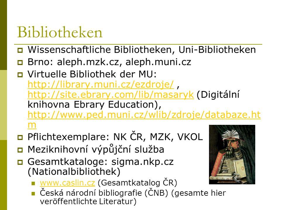 Bibliotheken  Wissenschaftliche Bibliotheken, Uni-Bibliotheken  Brno: aleph.mzk.cz, aleph.muni.cz  Virtuelle Bibliothek der MU: http://library.muni