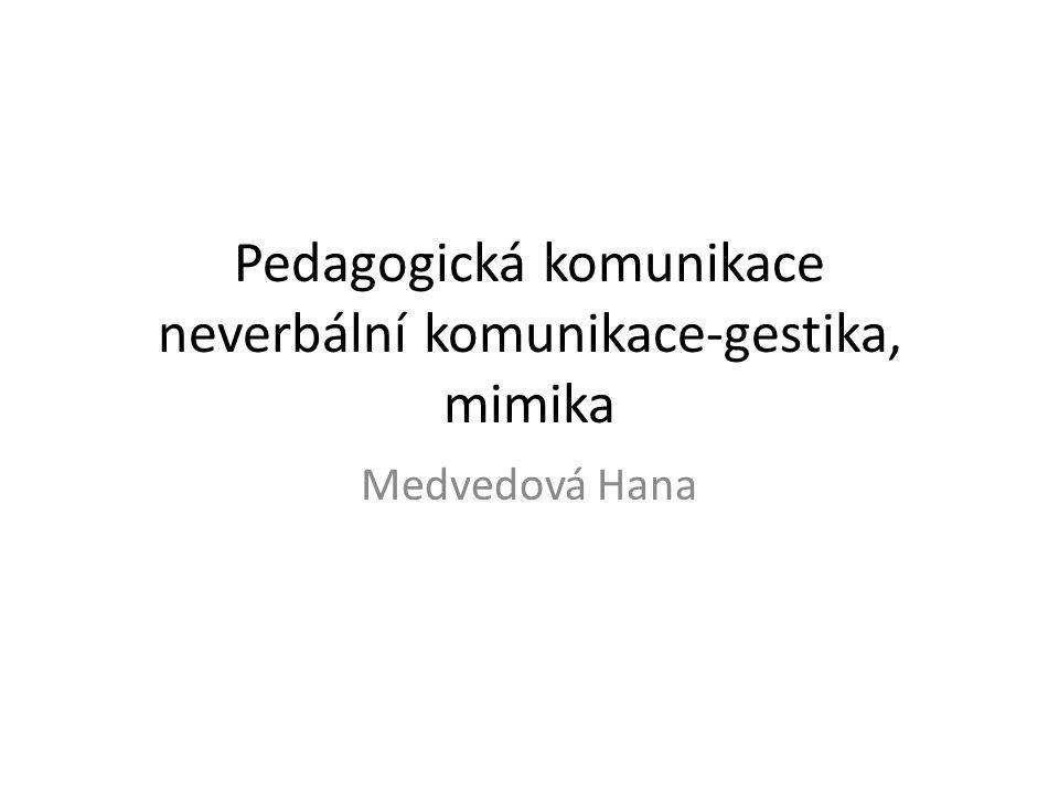 Pedagogická komunikace neverbální komunikace-gestika, mimika Medvedová Hana