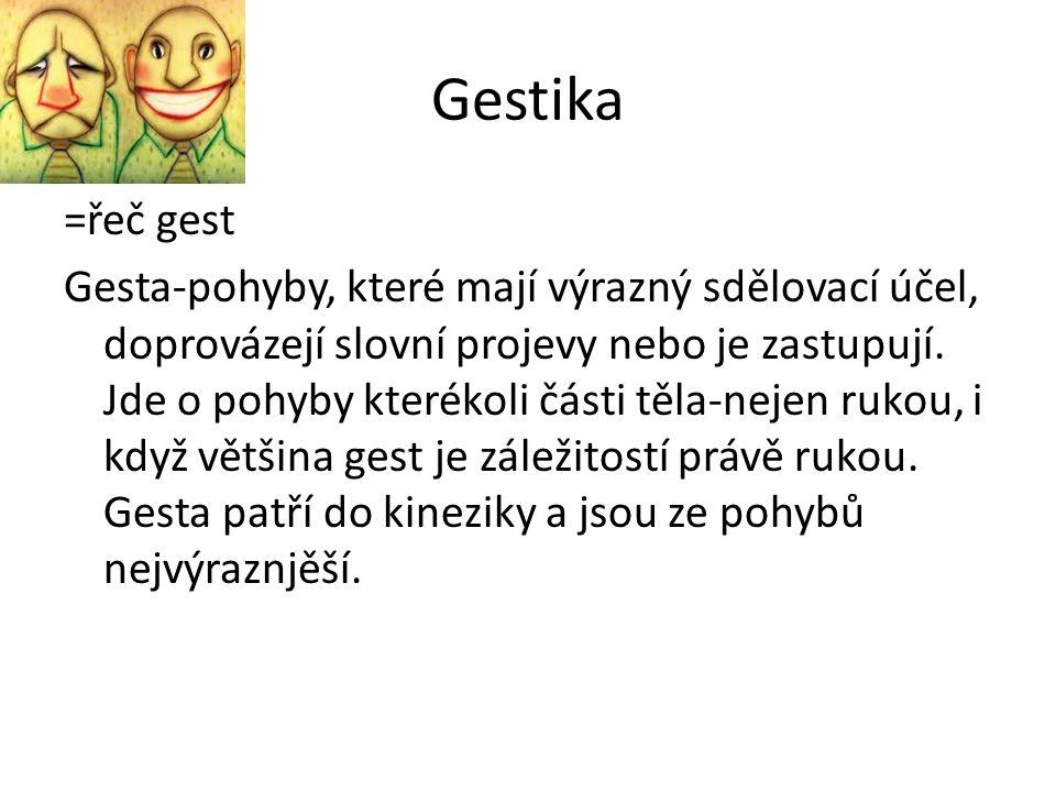 Gestika =řeč gest Gesta-pohyby, které mají výrazný sdělovací účel, doprovázejí slovní projevy nebo je zastupují.