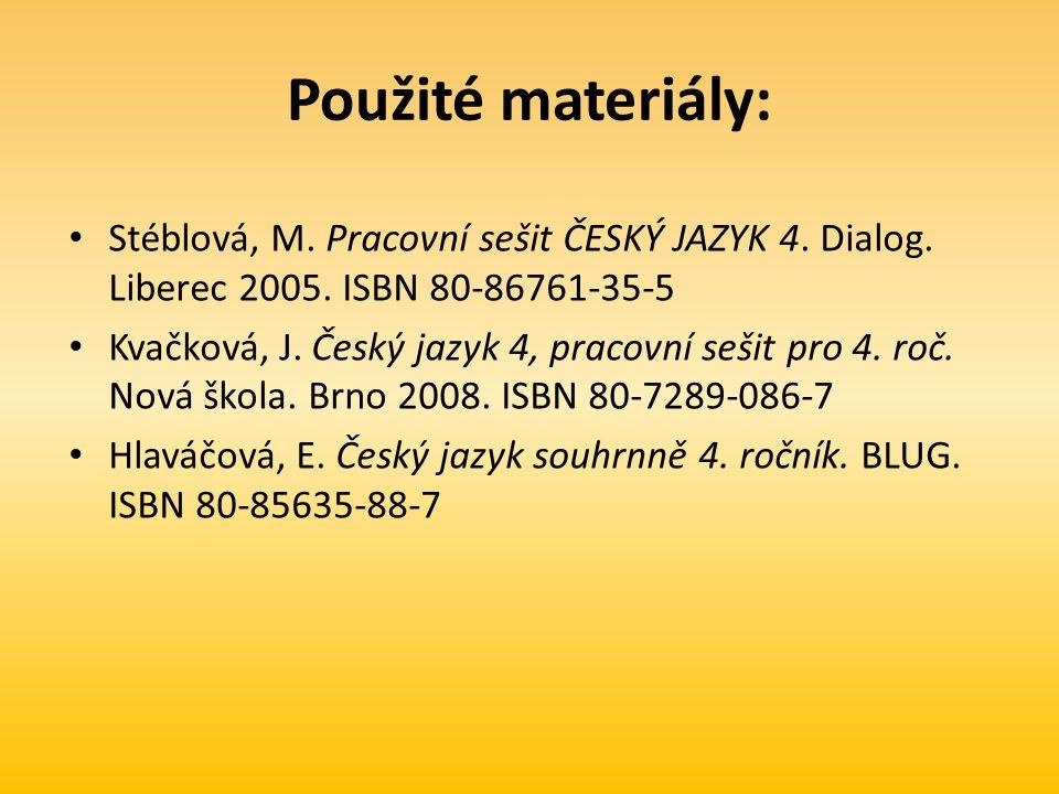 Použité materiály: Stéblová, M. Pracovní sešit ČESKÝ JAZYK 4.