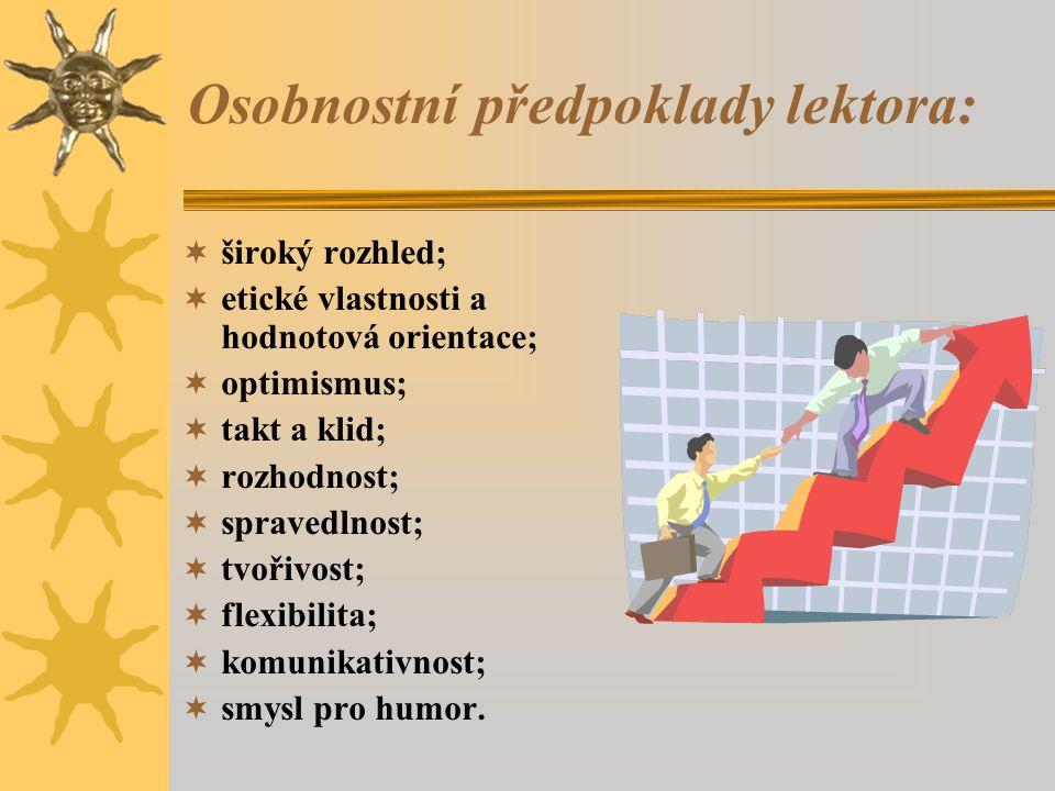 Osobnostní předpoklady lektora:  široký rozhled;  etické vlastnosti a hodnotová orientace;  optimismus;  takt a klid;  rozhodnost;  spravedlnost;  tvořivost;  flexibilita;  komunikativnost;  smysl pro humor.