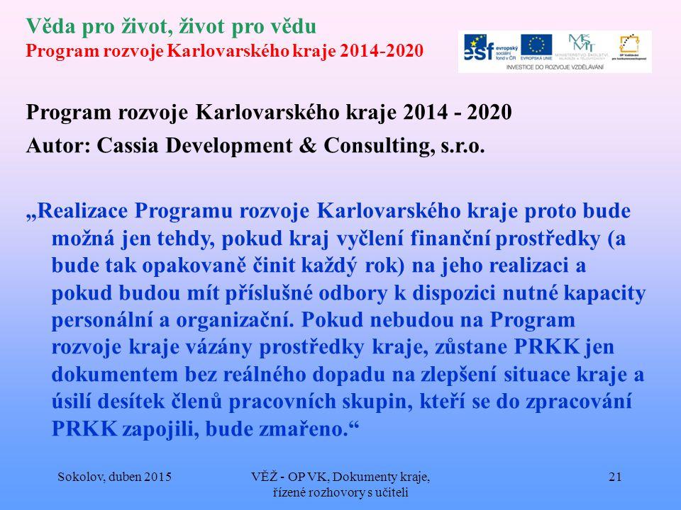 Věda pro život, život pro vědu Program rozvoje Karlovarského kraje 2014-2020 Program rozvoje Karlovarského kraje 2014 - 2020 Autor: Cassia Development & Consulting, s.r.o.