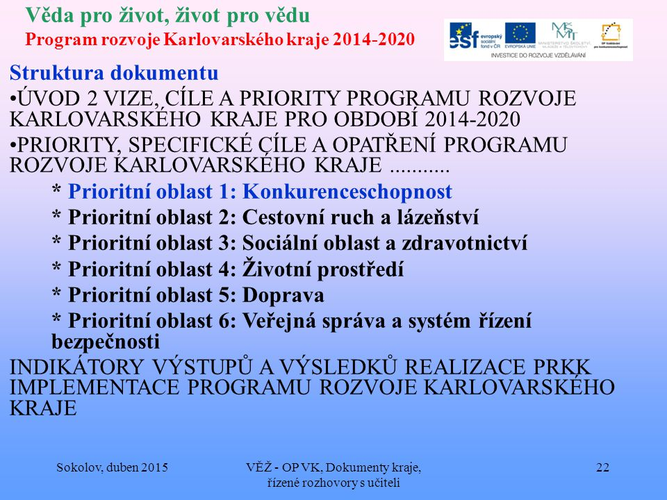 Věda pro život, život pro vědu Program rozvoje Karlovarského kraje 2014-2020 Struktura dokumentu ÚVOD 2 VIZE, CÍLE A PRIORITY PROGRAMU ROZVOJE KARLOVARSKÉHO KRAJE PRO OBDOBÍ 2014-2020 PRIORITY, SPECIFICKÉ CÍLE A OPATŘENÍ PROGRAMU ROZVOJE KARLOVARSKÉHO KRAJE...........