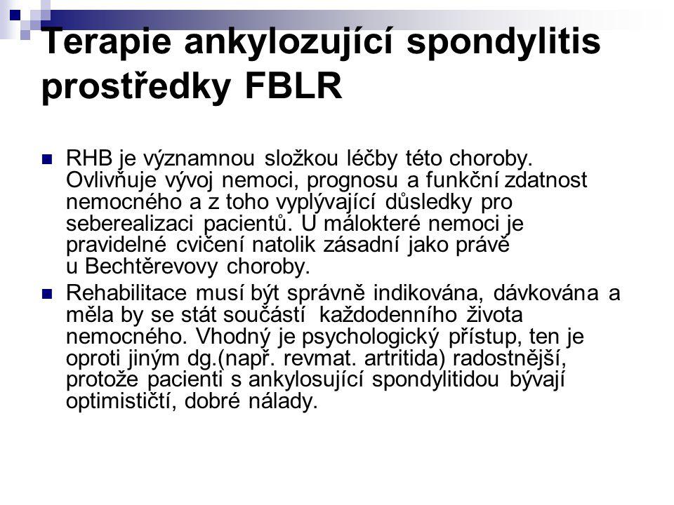 Terapie ankylozující spondylitis prostředky FBLR RHB je významnou složkou léčby této choroby. Ovlivňuje vývoj nemoci, prognosu a funkční zdatnost nemo