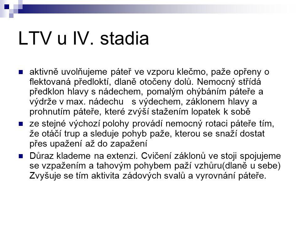 LTV u IV. stadia aktivně uvolňujeme páteř ve vzporu klečmo, paže opřeny o flektovaná předloktí, dlaně otočeny dolů. Nemocný střídá předklon hlavy s ná