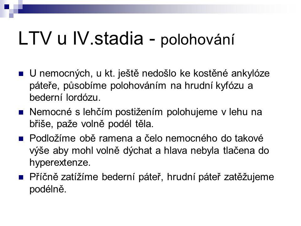 LTV u IV.stadia - polohování U nemocných, u kt. ještě nedošlo ke kostěné ankylóze páteře, působíme polohováním na hrudní kyfózu a bederní lordózu. Nem