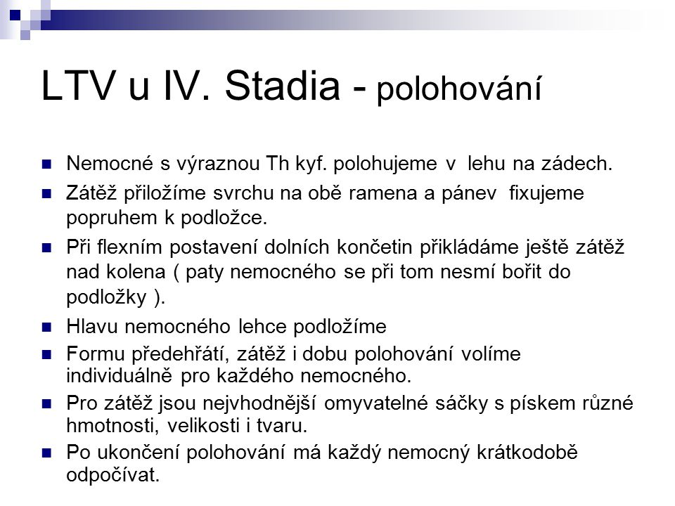 LTV u IV. Stadia - polohování Nemocné s výraznou Th kyf. polohujeme v lehu na zádech. Zátěž přiložíme svrchu na obě ramena a pánev fixujeme popruhem k