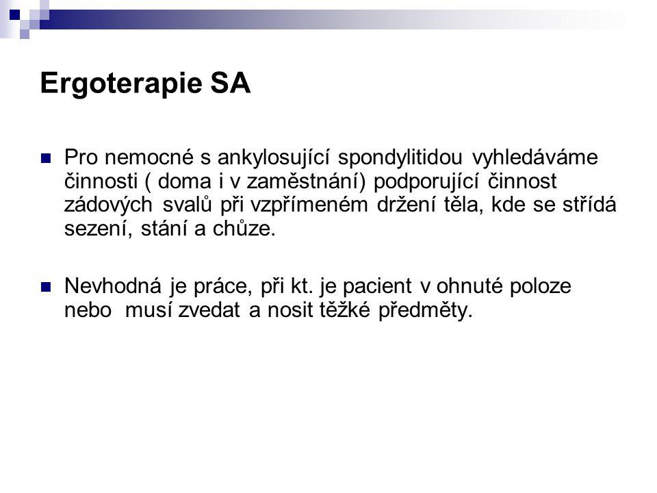 Ergoterapie SA Pro nemocné s ankylosující spondylitidou vyhledáváme činnosti ( doma i v zaměstnání) podporující činnost zádových svalů při vzpřímeném