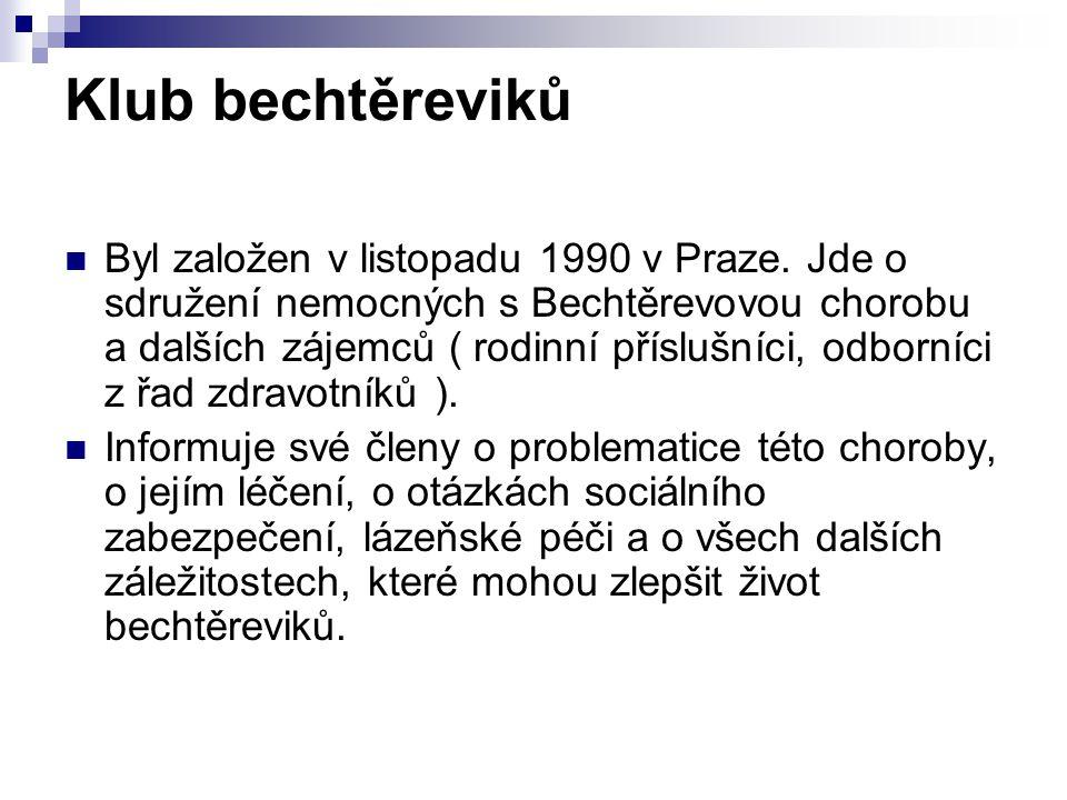 Klub bechtěreviků Byl založen v listopadu 1990 v Praze. Jde o sdružení nemocných s Bechtěrevovou chorobu a dalších zájemců ( rodinní příslušníci, odbo