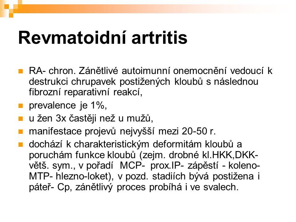 Revmatoidní artritis RA- chron. Zánětlivé autoimunní onemocnění vedoucí k destrukci chrupavek postižených kloubů s následnou fibrozní reparativní reak