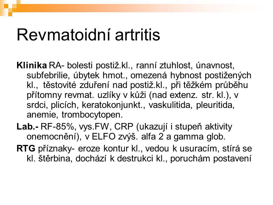 Revmatoidní artritis Klinika RA- bolesti postiž.kl., ranní ztuhlost, únavnost, subfebrilie, úbytek hmot., omezená hybnost postižených kl., těstovité z