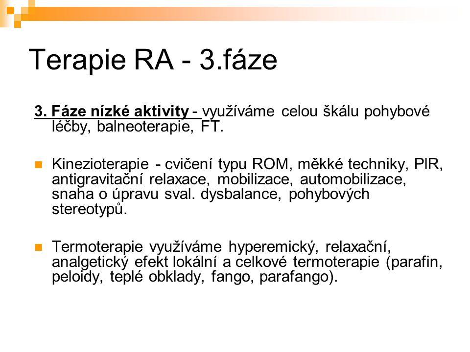 Terapie RA - 3.fáze 3. Fáze nízké aktivity - využíváme celou škálu pohybové léčby, balneoterapie, FT. Kinezioterapie - cvičení typu ROM, měkké technik