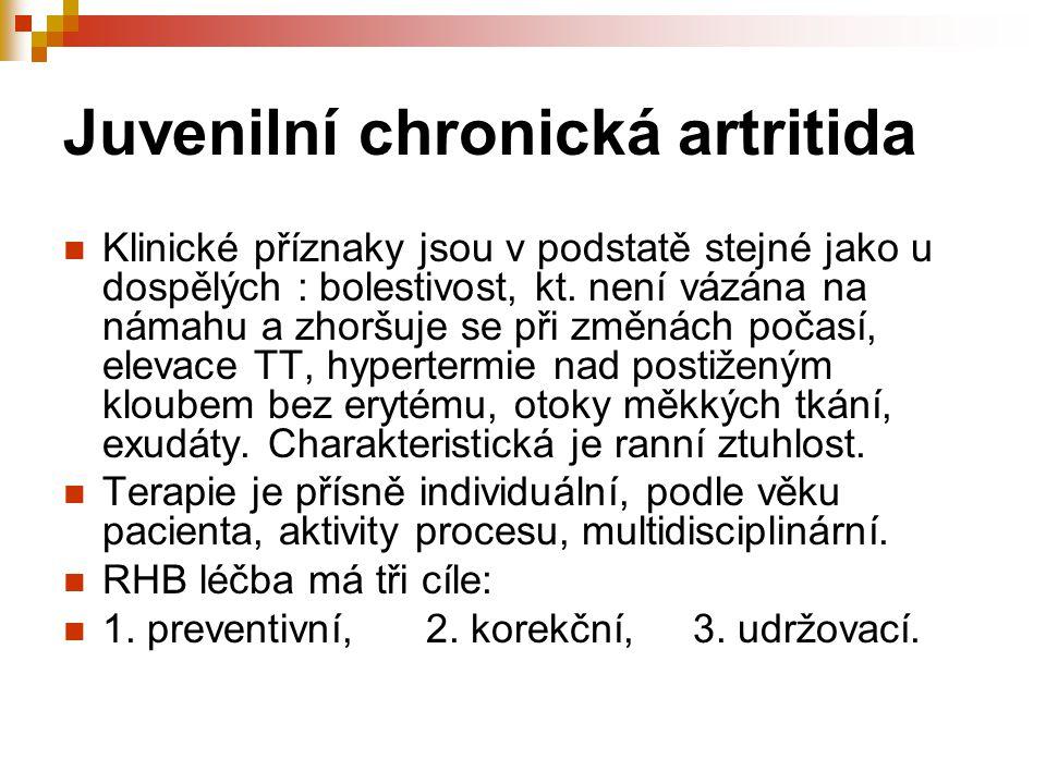 Juvenilní chronická artritida Klinické příznaky jsou v podstatě stejné jako u dospělých : bolestivost, kt. není vázána na námahu a zhoršuje se při změ