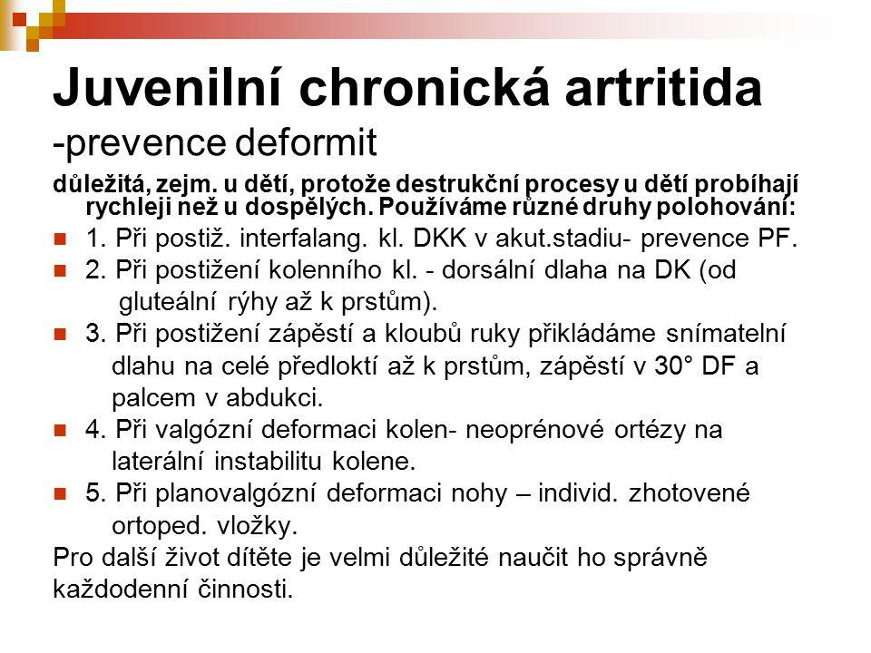 Juvenilní chronická artritida -prevence deformit důležitá, zejm.