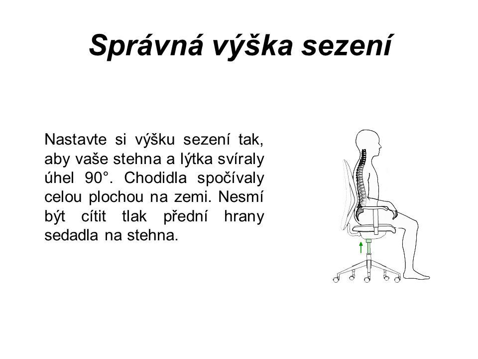 Správná výška sezení Nastavte si výšku sezení tak, aby vaše stehna a lýtka svíraly úhel 90°.