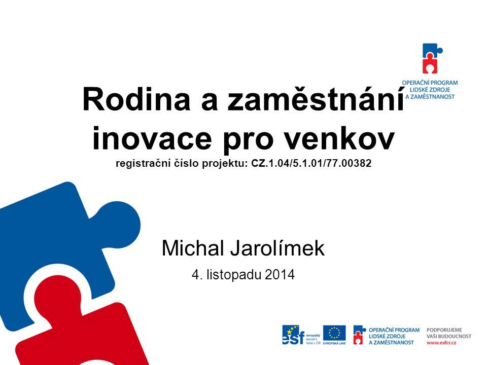 Rodina a zaměstnání inovace pro venkov registrační číslo projektu: CZ.1.04/5.1.01/77.00382 Michal Jarolímek 4.
