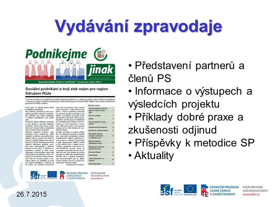 Vydávání zpravodaje 26.7.201512 Představení partnerů a členů PS Informace o výstupech a výsledcích projektu Příklady dobré praxe a zkušenosti odjinud Příspěvky k metodice SP Aktuality
