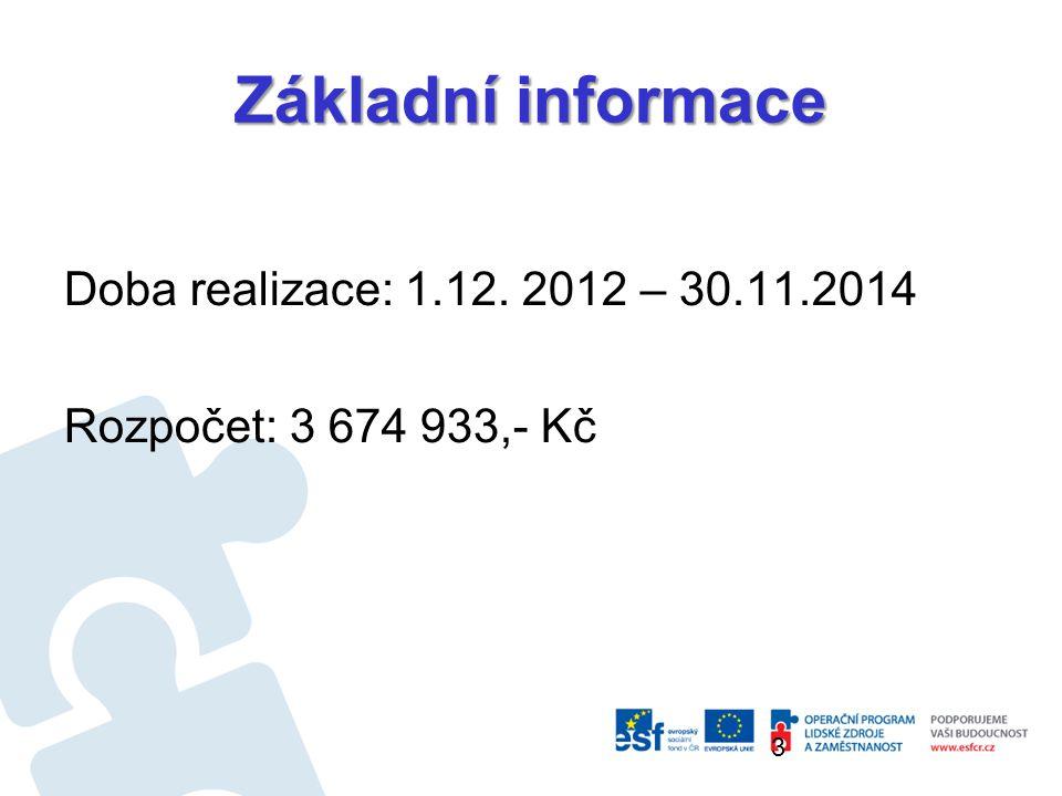 Základní informace 3 Doba realizace: 1.12. 2012 – 30.11.2014 Rozpočet: 3 674 933,- Kč