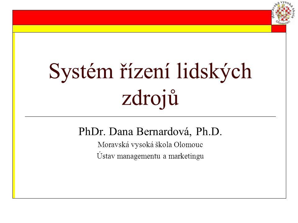 Systém řízení lidských zdrojů PhDr.Dana Bernardová, Ph.D.