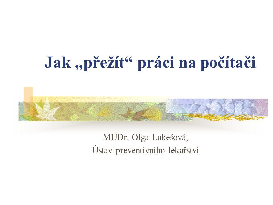 """Jak """"přežít"""" práci na počítači MUDr. Olga Lukešová, Ústav preventivního lékařství"""