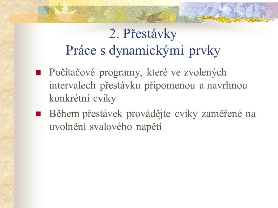 2. Přestávky Práce s dynamickými prvky Počítačové programy, které ve zvolených intervalech přestávku připomenou a navrhnou konkrétní cviky Během přest