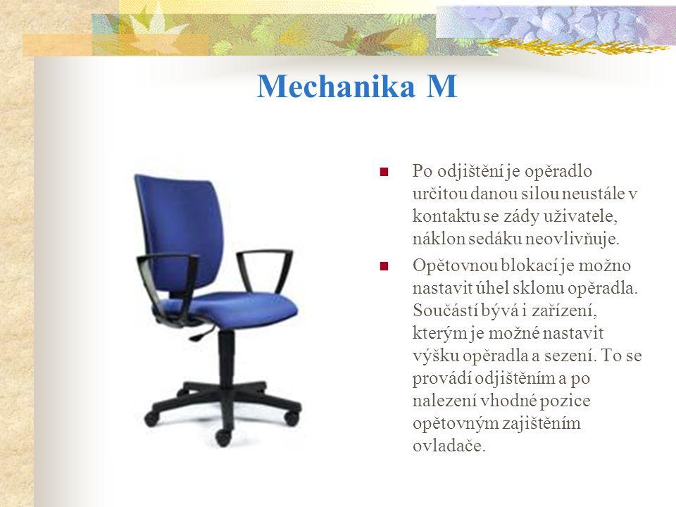 Mechanika M Po odjištění je opěradlo určitou danou silou neustále v kontaktu se zády uživatele, náklon sedáku neovlivňuje. Opětovnou blokací je možno