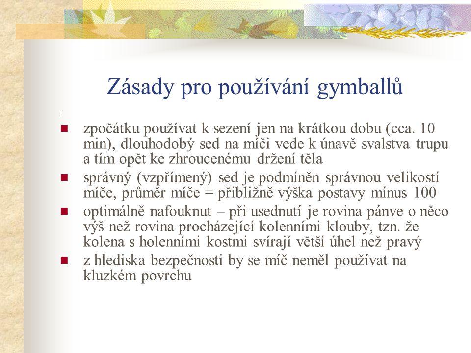 Zásady pro používání gymballů : zpočátku používat k sezení jen na krátkou dobu (cca. 10 min), dlouhodobý sed na míči vede k únavě svalstva trupu a tím