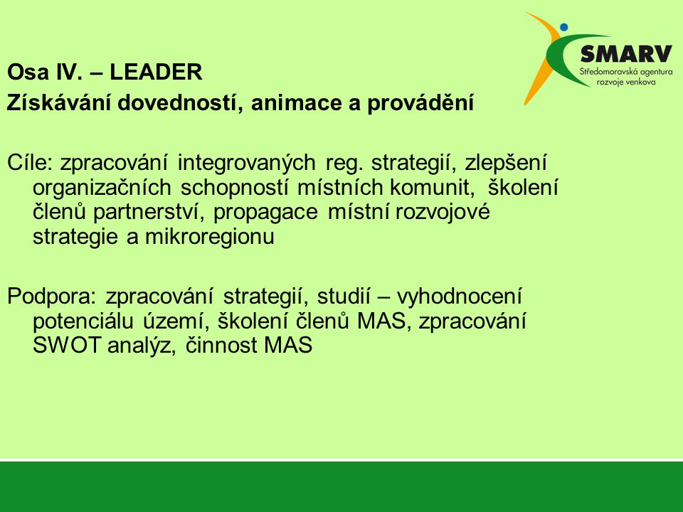 Osa IV. – LEADER Získávání dovedností, animace a provádění Cíle: zpracování integrovaných reg.