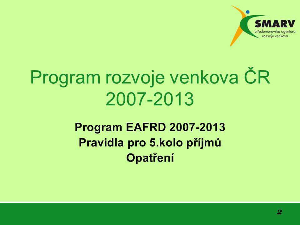 2 Program rozvoje venkova ČR 2007-2013 Program EAFRD 2007-2013 Pravidla pro 5.kolo příjmů Opatření