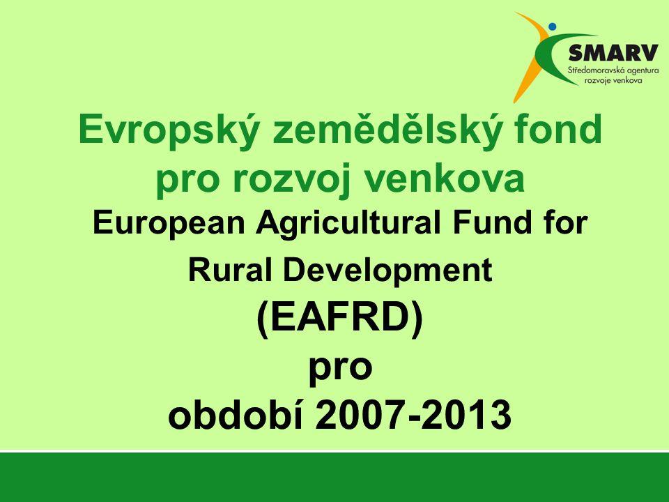 Evropský zemědělský fond pro rozvoj venkova European Agricultural Fund for Rural Development (EAFRD) pro období 2007-2013