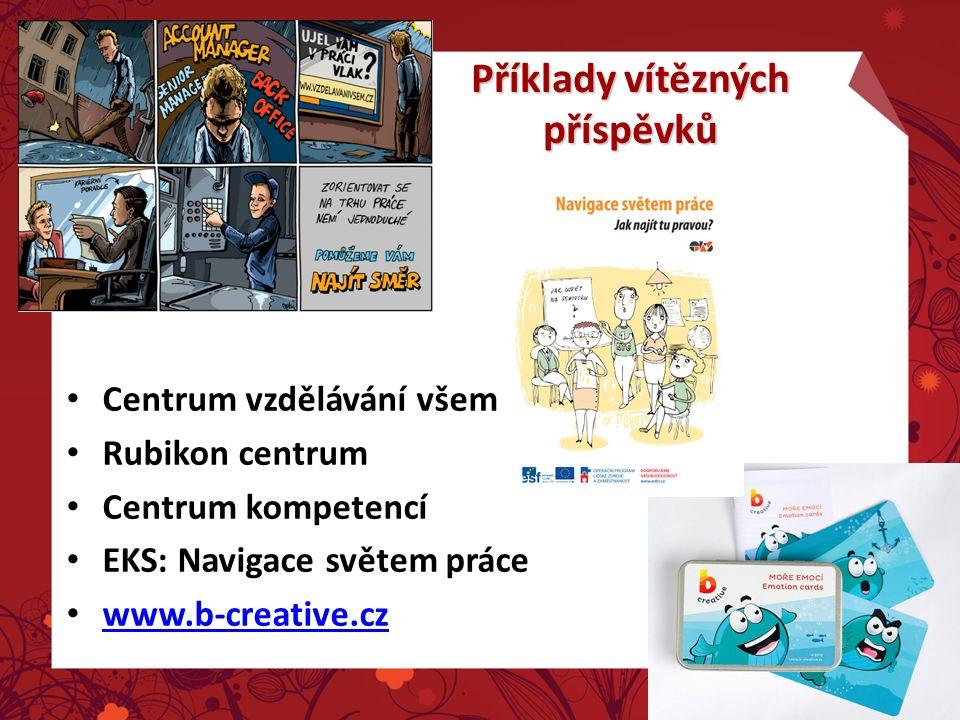 Příklady vítězných příspěvků Centrum vzdělávání všem Rubikon centrum Centrum kompetencí EKS: Navigace světem práce www.b-creative.cz