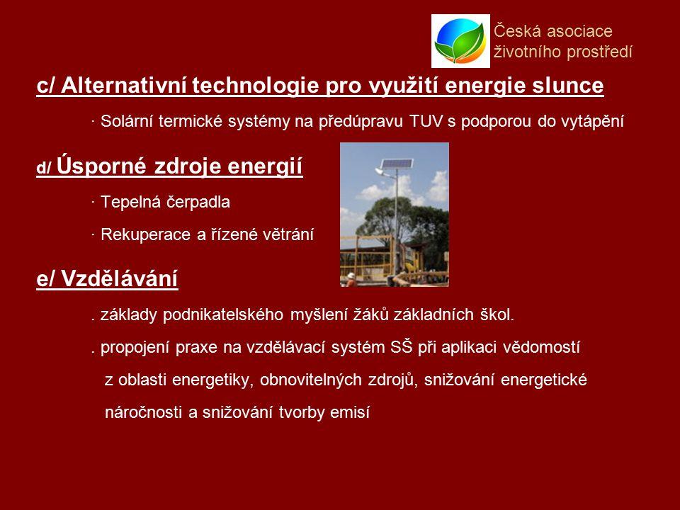 Česká asociace životního prostředí c/ Alternativní technologie pro využití energie slunce · Solární termické systémy na předúpravu TUV s podporou do vytápění d/ Úsporné zdroje energií · Tepelná čerpadla · Rekuperace a řízené větrání e/ Vzdělávání.