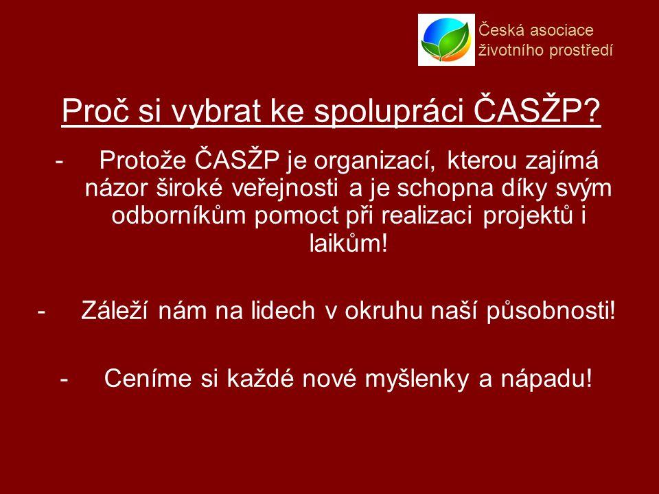 Česká asociace životního prostředí -Protože ČASŽP je organizací, kterou zajímá názor široké veřejnosti a je schopna díky svým odborníkům pomoct při realizaci projektů i laikům.