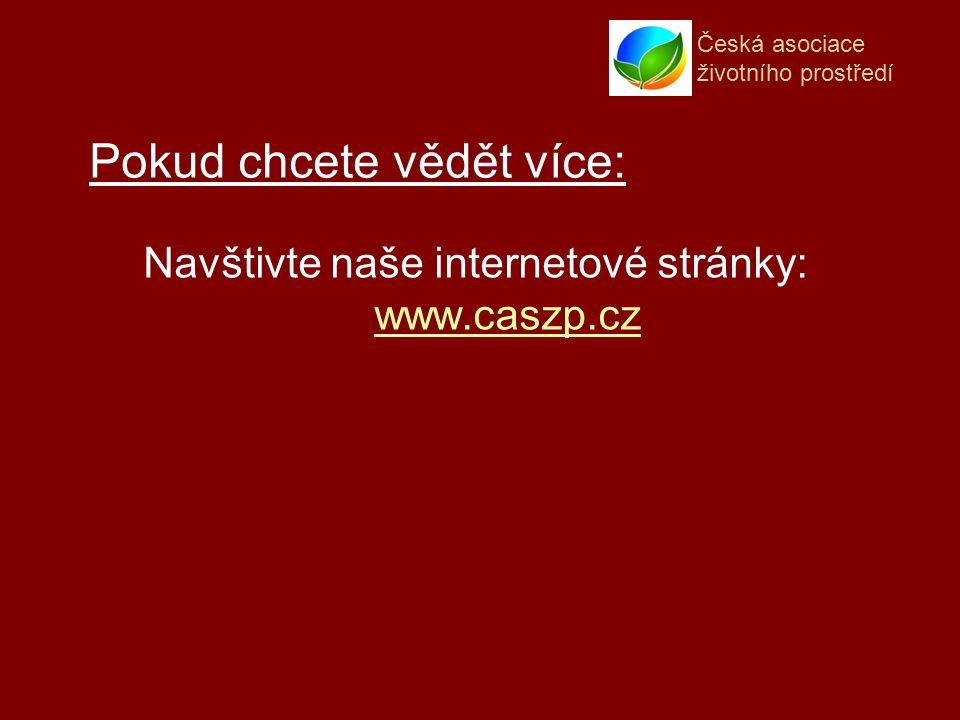 Česká asociace životního prostředí Navštivte naše internetové stránky: www.caszp.cz www.caszp.cz Pokud chcete vědět více:
